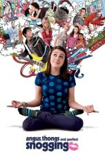 Nonton film Angus, Thongs and Perfect Snogging terbaru