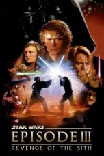 Nonton film Star Wars: Episode III – Revenge of the Sith terbaru